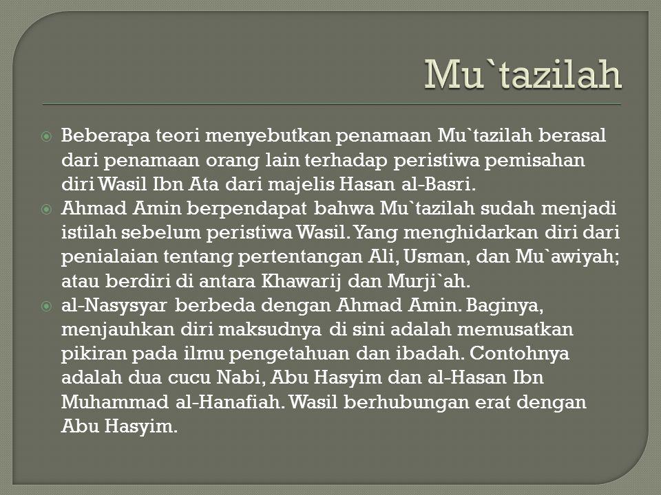 Mu`tazilah  Beberapa teori menyebutkan penamaan Mu`tazilah berasal dari penamaan orang lain terhadap peristiwa pemisahan diri Wasil Ibn Ata dari majelis Hasan al-Basri.