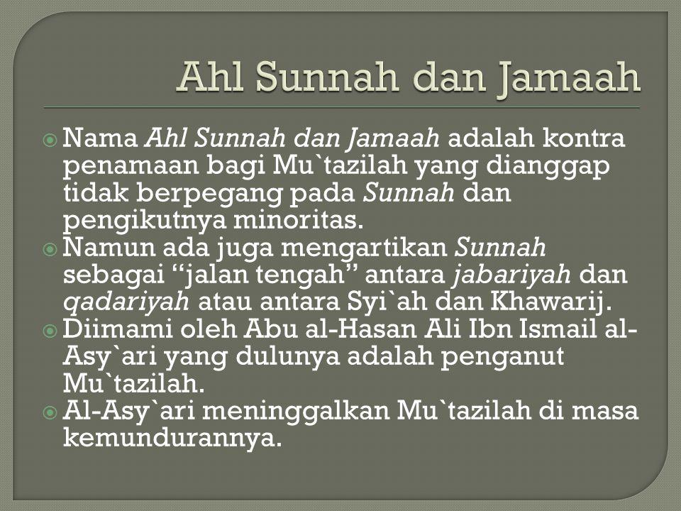 Ahl Sunnah dan Jamaah  Nama Ahl Sunnah dan Jamaah adalah kontra penamaan bagi Mu`tazilah yang dianggap tidak berpegang pada Sunnah dan pengikutnya minoritas.