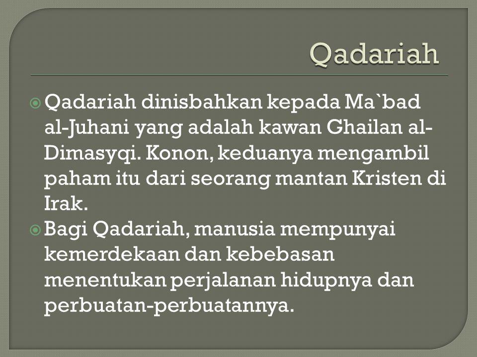 Qadariah  Qadariah dinisbahkan kepada Ma`bad al-Juhani yang adalah kawan Ghailan al- Dimasyqi.