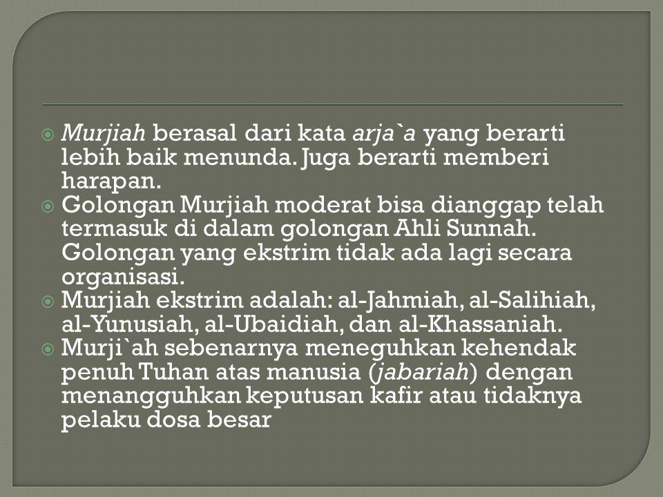  Murjiah berasal dari kata arja`a yang berarti lebih baik menunda.