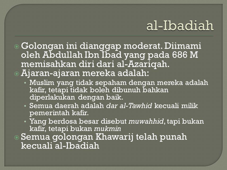 al-Ibadiah  Golongan ini dianggap moderat.