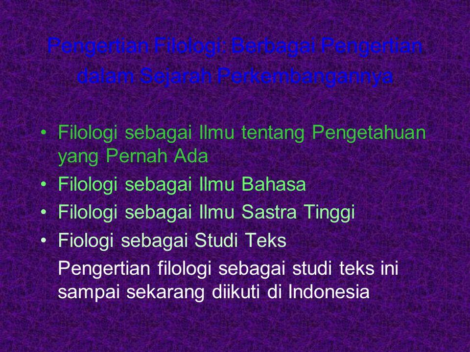 Filologi sebagai Ilmu tentang Pengetahuan yang Pernah Ada Filologi sebagai Ilmu Bahasa Filologi sebagai Ilmu Sastra Tinggi Fiologi sebagai Studi Teks Pengertian filologi sebagai studi teks ini sampai sekarang diikuti di Indonesia Pengertian Filologi: Berbagai Pengertian dalam Sejarah Perkembangannya