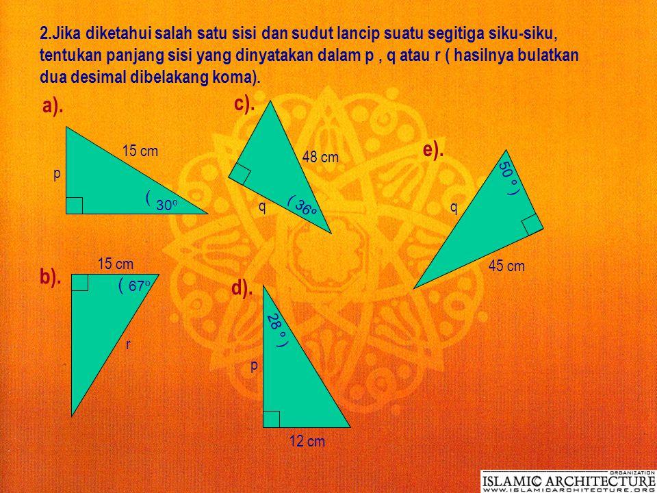 LATIHAN 1 : 1. Dengan teorema Pythagoras tentukan nilai x (hasilnya bulatkan sampai dua desimal di belakang koma) : 10 cm 23 cm x a). 45 m 30 m x b).