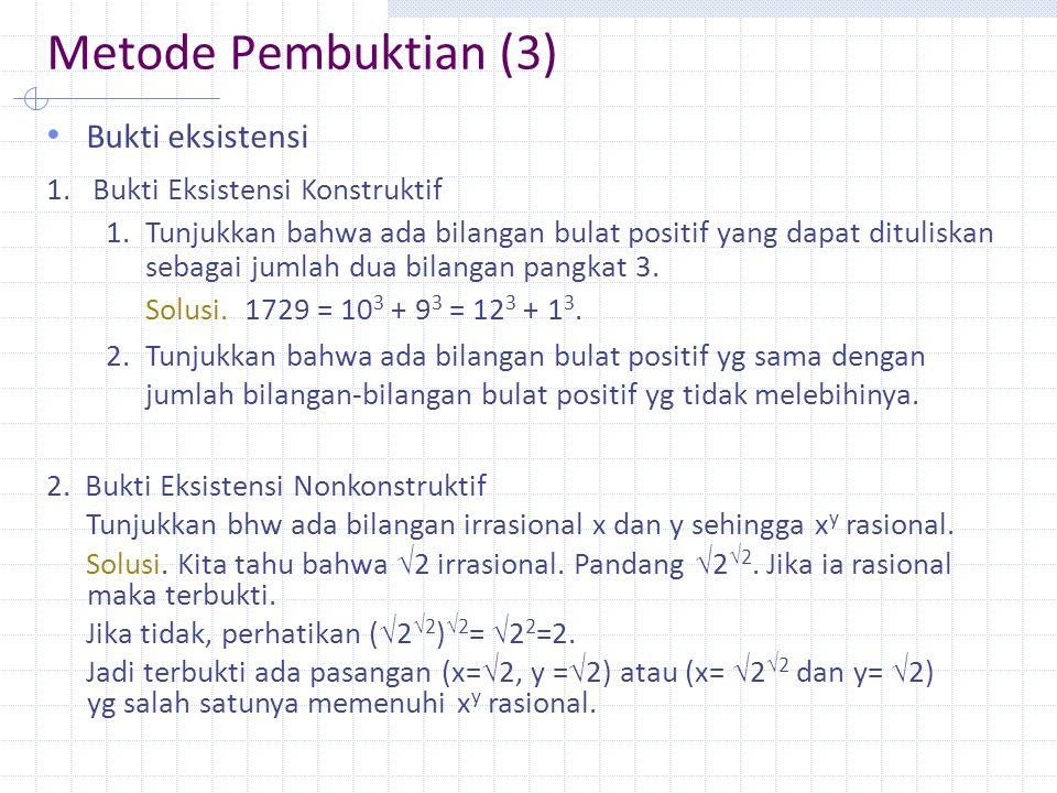 Metode Pembuktian (3) Bukti eksistensi 1.Bukti Eksistensi Konstruktif 1.Tunjukkan bahwa ada bilangan bulat positif yang dapat dituliskan sebagai jumlah dua bilangan pangkat 3.