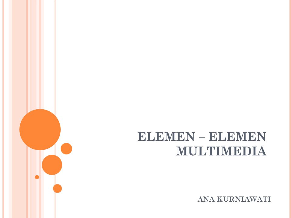 ELEMEN – ELEMEN MULTIMEDIA Objek Layout Spasial Dimensi Temporer Interaksi Pemakai Logika Aplikasi