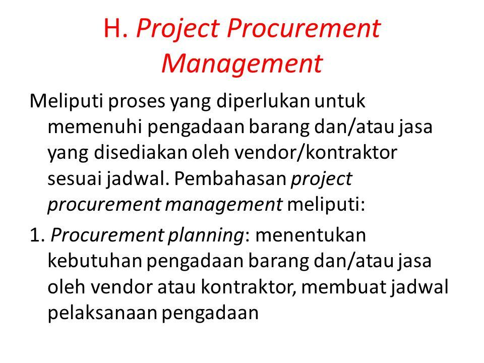 H. Project Procurement Management Meliputi proses yang diperlukan untuk memenuhi pengadaan barang dan/atau jasa yang disediakan oleh vendor/kontraktor