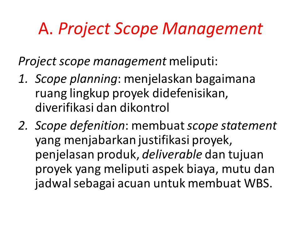 A. Project Scope Management Project scope management meliputi: 1.Scope planning: menjelaskan bagaimana ruang lingkup proyek didefenisikan, diverifikas