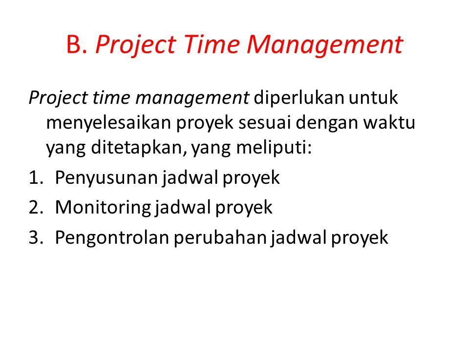 B. Project Time Management Project time management diperlukan untuk menyelesaikan proyek sesuai dengan waktu yang ditetapkan, yang meliputi: 1.Penyusu