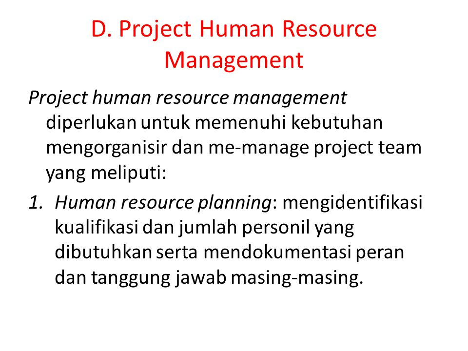 D. Project Human Resource Management Project human resource management diperlukan untuk memenuhi kebutuhan mengorganisir dan me-manage project team ya
