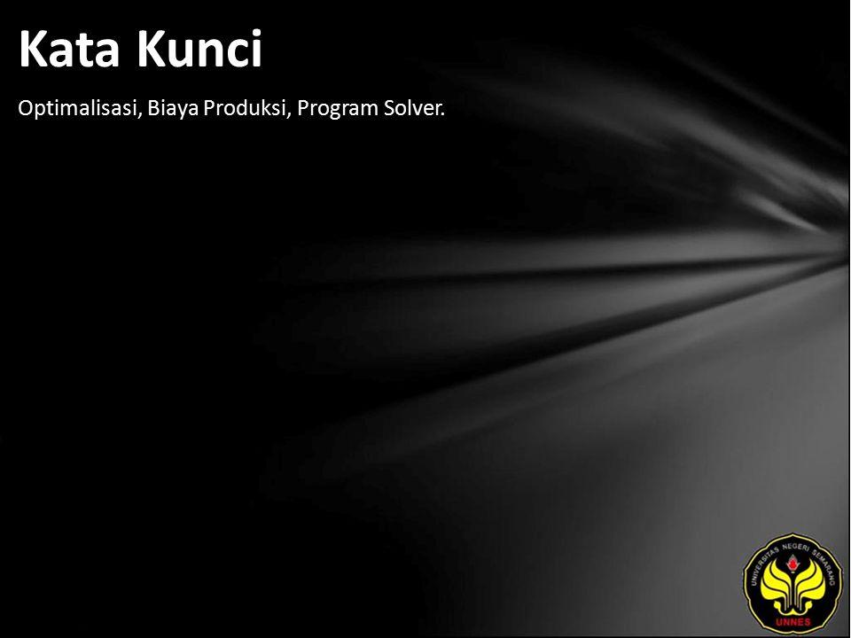 Kata Kunci Optimalisasi, Biaya Produksi, Program Solver.
