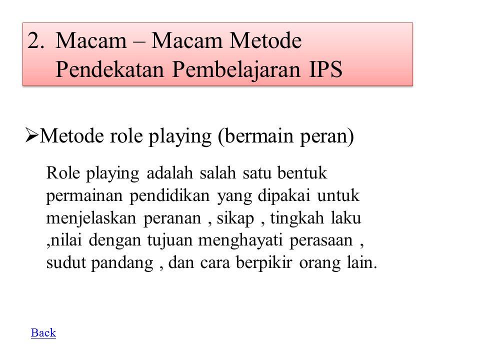 2.Macam – Macam Metode Pendekatan Pembelajaran IPS  Metode role playing (bermain peran) Role playing adalah salah satu bentuk permainan pendidikan ya
