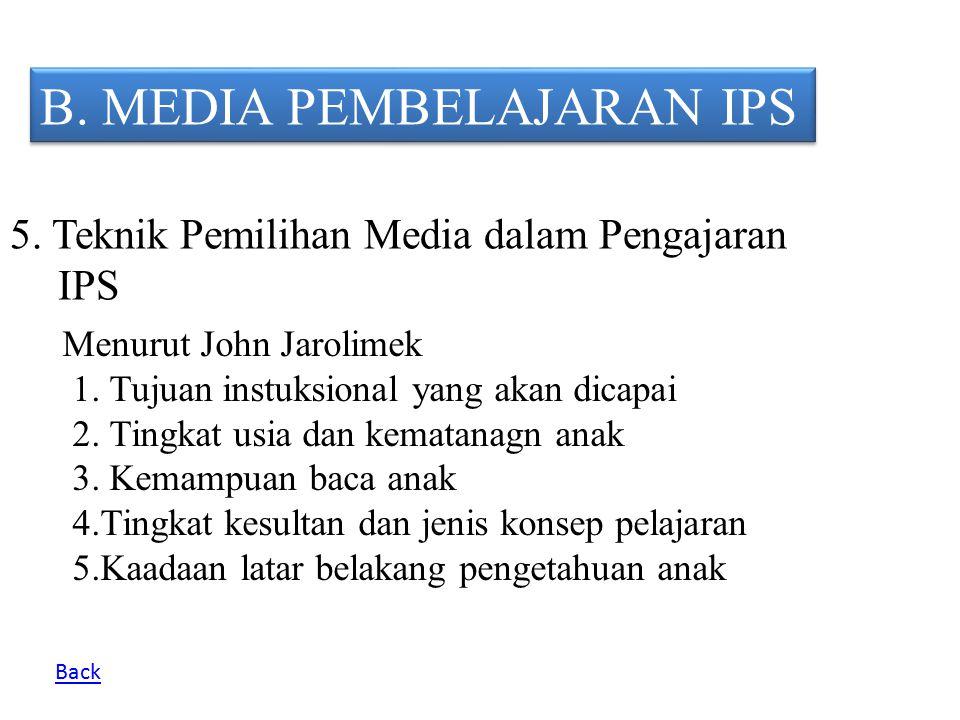 B. MEDIA PEMBELAJARAN IPS 5. Teknik Pemilihan Media dalam Pengajaran IPS Menurut John Jarolimek 1. Tujuan instuksional yang akan dicapai 2. Tingkat us