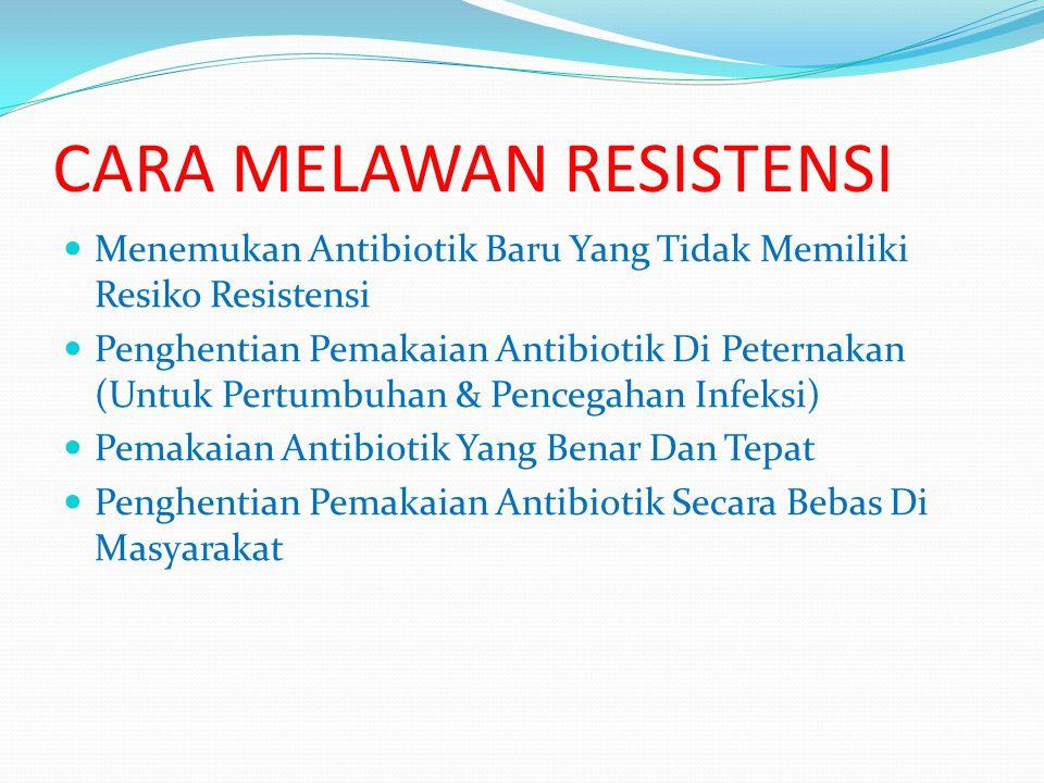 CARA MELAWAN RESISTENSI Menemukan Antibiotik Baru Yang Tidak Memiliki Resiko Resistensi Penghentian Pemakaian Antibiotik Di Peternakan (Untuk Pertumbu