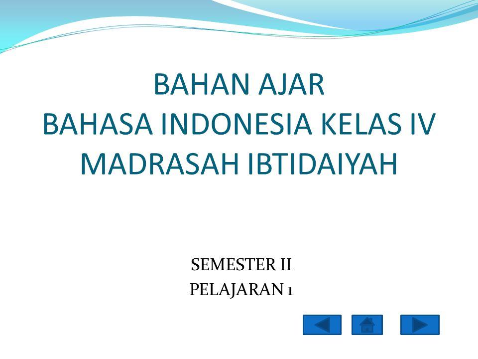 B BAHAN AJAR BAHASA INDONESIA KELAS IV MADRASAH IBTIDAIYAH SEMESTER II PELAJARAN 1