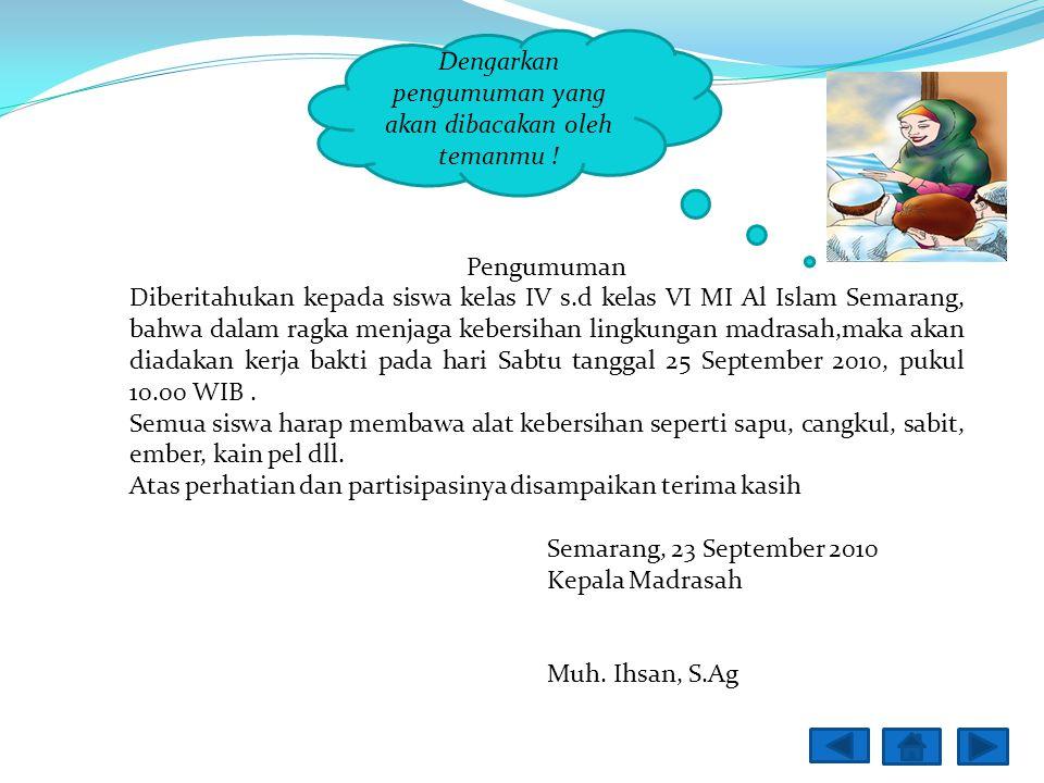 Pengumuman Diberitahukan kepada siswa kelas IV s.d kelas VI MI Al Islam Semarang, bahwa dalam ragka menjaga kebersihan lingkungan madrasah,maka akan diadakan kerja bakti pada hari Sabtu tanggal 25 September 2010, pukul 10.00 WIB.