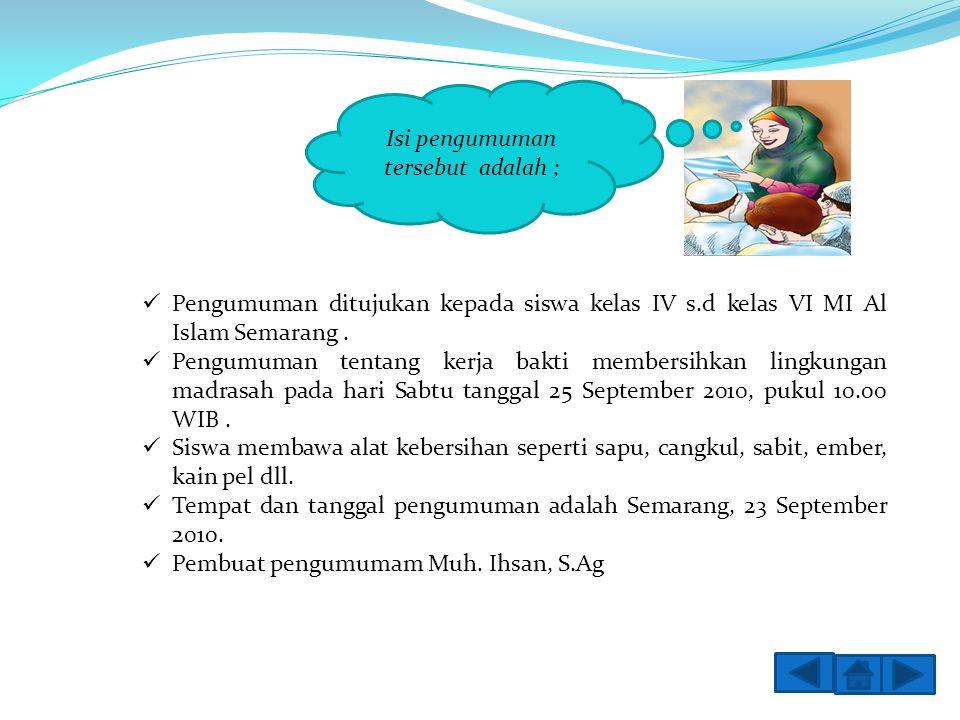 Isi pengumuman tersebut adalah ; Pengumuman ditujukan kepada siswa kelas IV s.d kelas VI MI Al Islam Semarang. Pengumuman tentang kerja bakti membersi