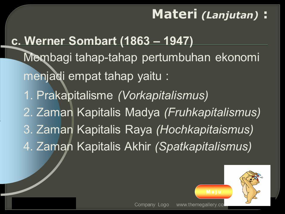 www.themegallery.comCompany Logo Materi (Lanjutan) : c. Werner Sombart (1863 – 1947) Membagi tahap-tahap pertumbuhan ekonomi menjadi empat tahap yaitu