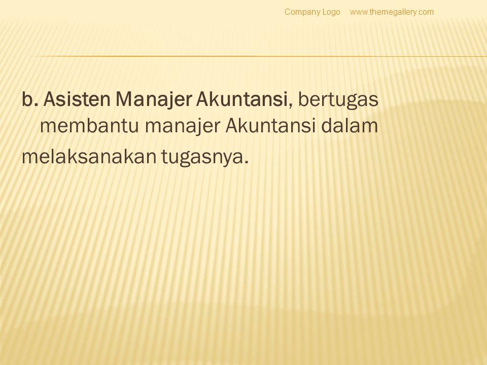 b. Asisten Manajer Akuntansi, bertugas membantu manajer Akuntansi dalam melaksanakan tugasnya. www.themegallery.comCompany Logo