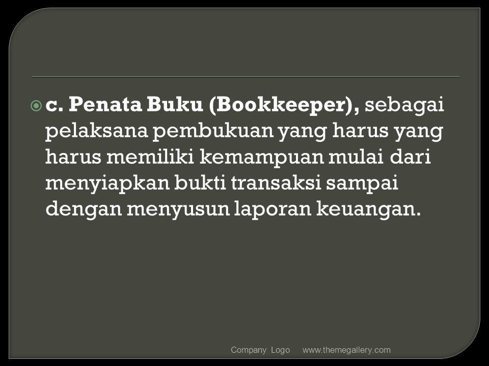  c. Penata Buku (Bookkeeper), sebagai pelaksana pembukuan yang harus yang harus memiliki kemampuan mulai dari menyiapkan bukti transaksi sampai denga