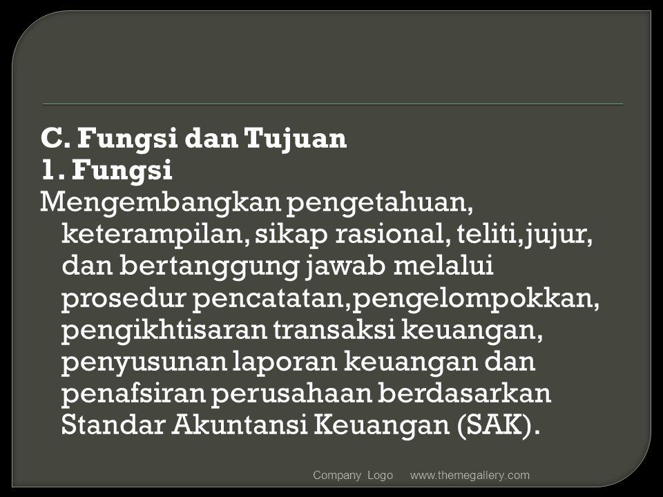 C. Fungsi dan Tujuan 1. Fungsi Mengembangkan pengetahuan, keterampilan, sikap rasional, teliti,jujur, dan bertanggung jawab melalui prosedur pencatata