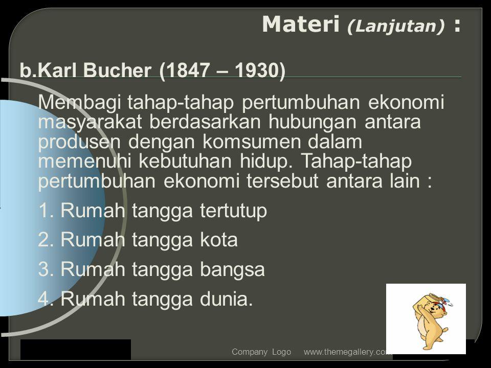 www.themegallery.comCompany Logo Materi (Lanjutan) : b.Karl Bucher (1847 – 1930) Membagi tahap-tahap pertumbuhan ekonomi masyarakat berdasarkan hubung