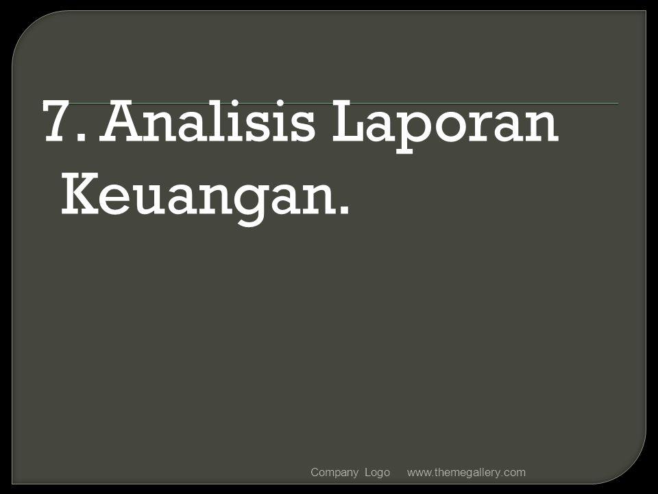 7. Analisis Laporan Keuangan. www.themegallery.comCompany Logo