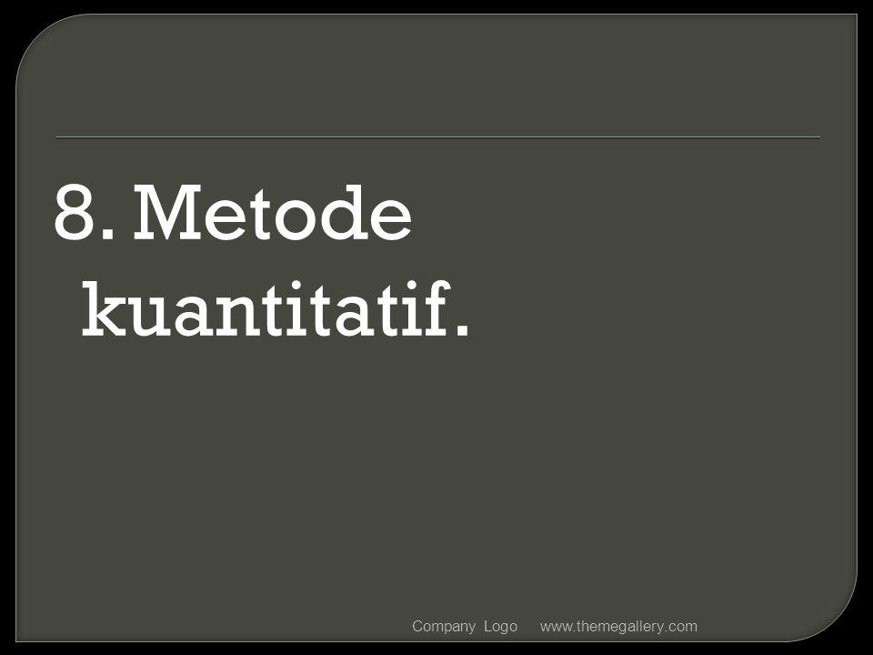 8. Metode kuantitatif. www.themegallery.comCompany Logo