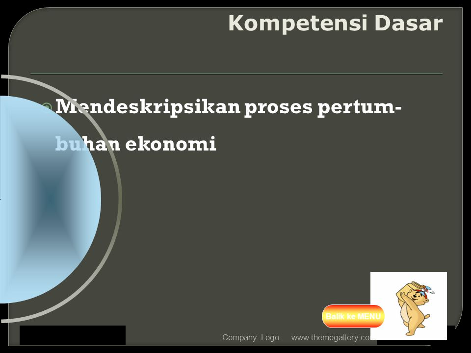  Mendeskripsikan proses pertum- buhan ekonomi www.themegallery.comCompany Logo Kompetensi Dasar Balik ke MENU