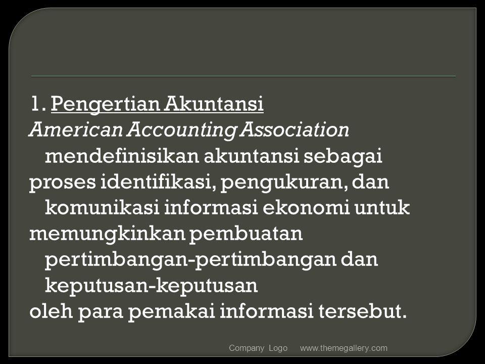 1. Pengertian Akuntansi American Accounting Association mendefinisikan akuntansi sebagai proses identifikasi, pengukuran, dan komunikasi informasi eko