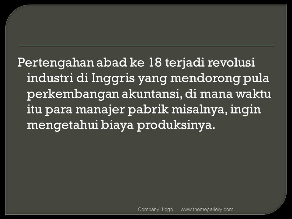 Pertengahan abad ke 18 terjadi revolusi industri di Inggris yang mendorong pula perkembangan akuntansi, di mana waktu itu para manajer pabrik misalnya