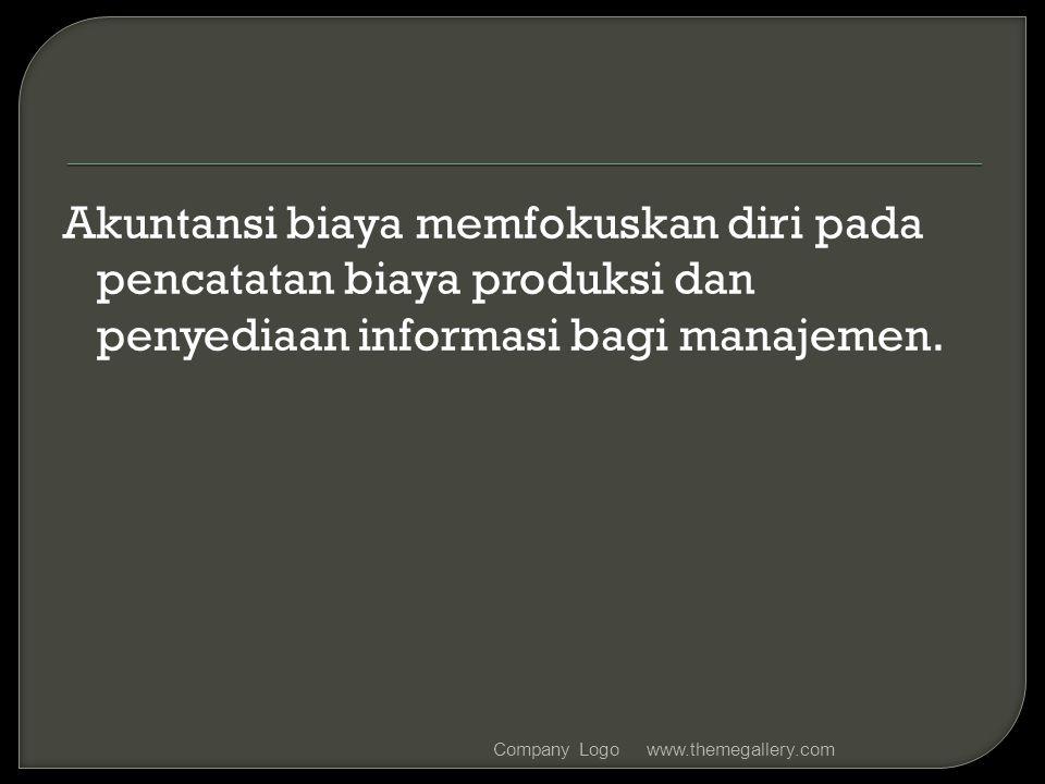Akuntansi biaya memfokuskan diri pada pencatatan biaya produksi dan penyediaan informasi bagi manajemen. www.themegallery.comCompany Logo