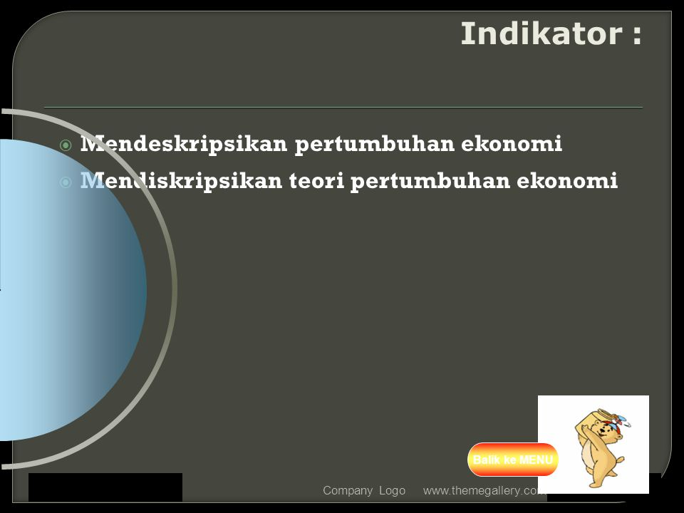  Mendeskripsikan pertumbuhan ekonomi  Mendiskripsikan teori pertumbuhan ekonomi www.themegallery.comCompany Logo Indikator : Balik ke MENU