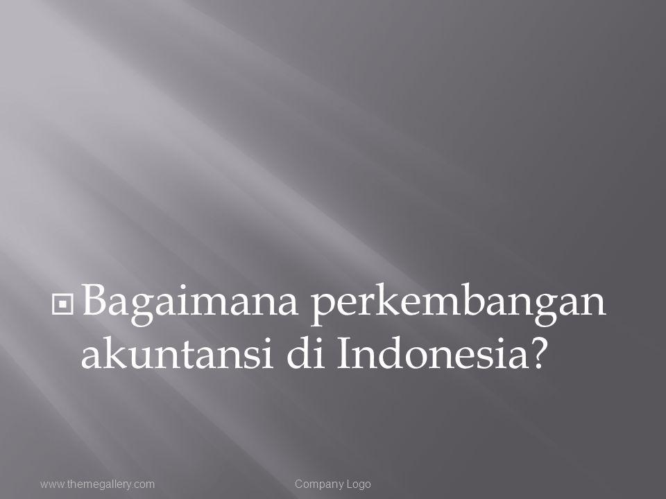  Bagaimana perkembangan akuntansi di Indonesia? www.themegallery.comCompany Logo