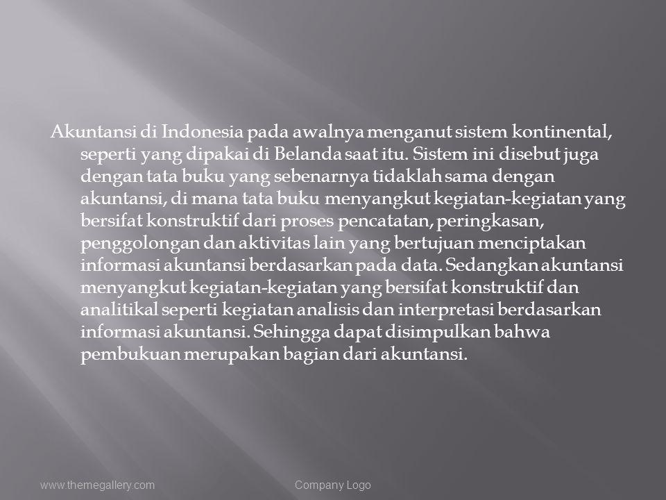 Akuntansi di Indonesia pada awalnya menganut sistem kontinental, seperti yang dipakai di Belanda saat itu. Sistem ini disebut juga dengan tata buku ya