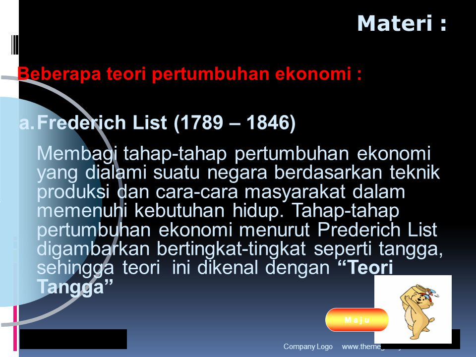 www.themegallery.comCompany Logo Materi : Beberapa teori pertumbuhan ekonomi : a.Frederich List (1789 – 1846) Membagi tahap-tahap pertumbuhan ekonomi