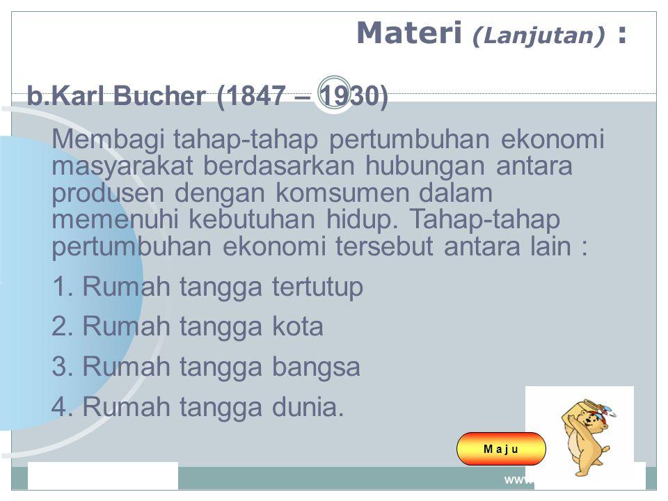 www.themegallery.com Company Logo Materi (Lanjutan) : b.Karl Bucher (1847 – 1930) Membagi tahap-tahap pertumbuhan ekonomi masyarakat berdasarkan hubun