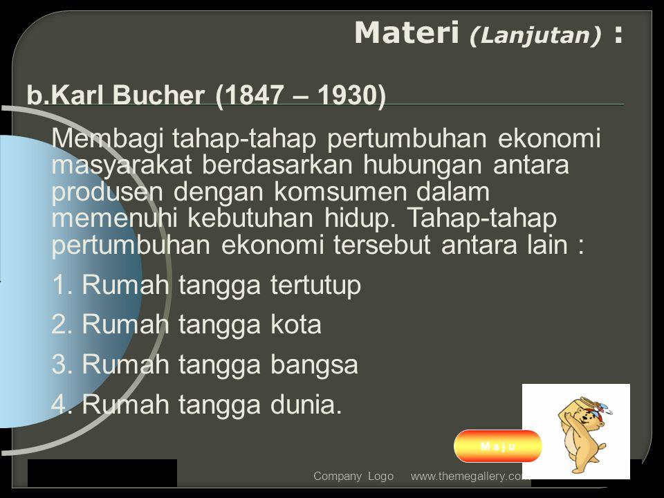 www.themegallery.comCompany Logo Materi (Lanjutan) : b.Karl Bucher (1847 – 1930) Membagi tahap-tahap pertumbuhan ekonomi masyarakat berdasarkan hubungan antara produsen dengan komsumen dalam memenuhi kebutuhan hidup.