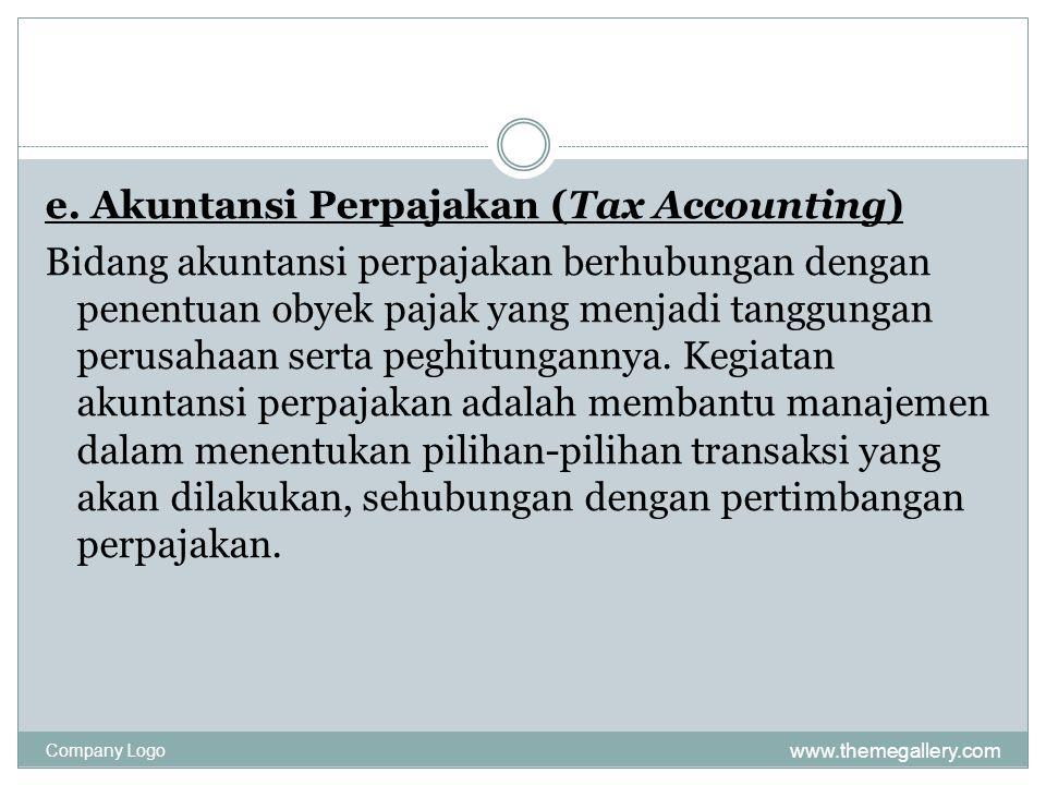 www.themegallery.com Company Logo e. Akuntansi Perpajakan (Tax Accounting) Bidang akuntansi perpajakan berhubungan dengan penentuan obyek pajak yang m