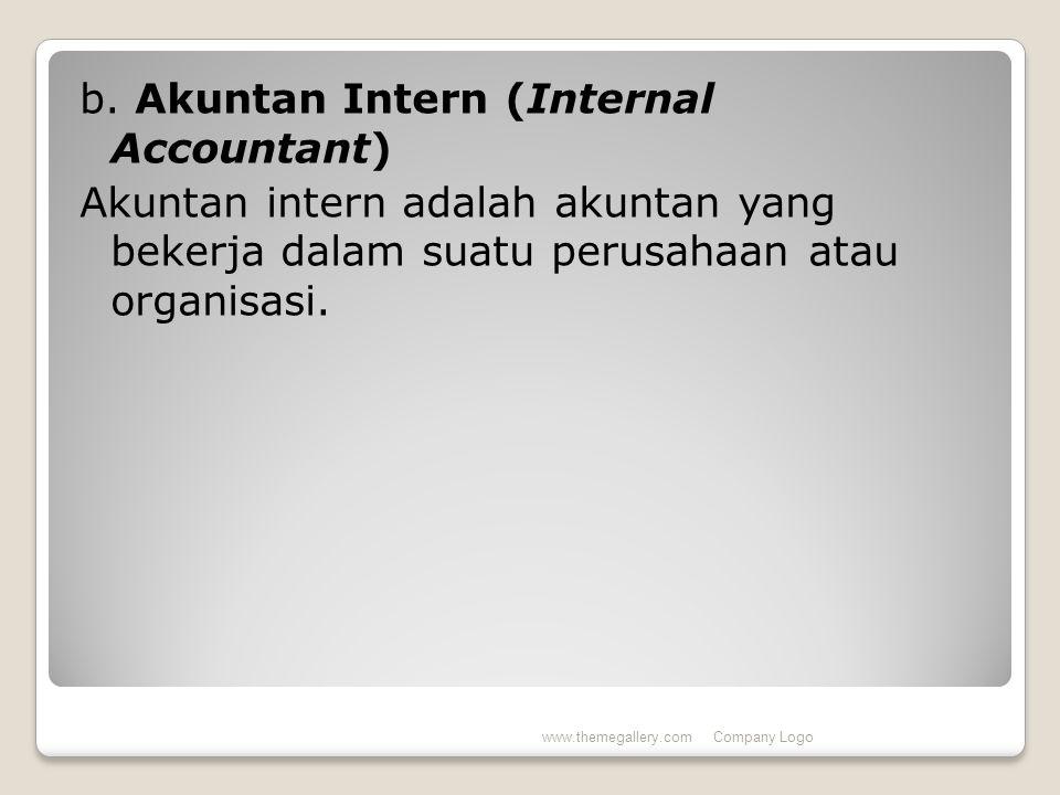 b. Akuntan Intern (Internal Accountant) Akuntan intern adalah akuntan yang bekerja dalam suatu perusahaan atau organisasi. www.themegallery.comCompany