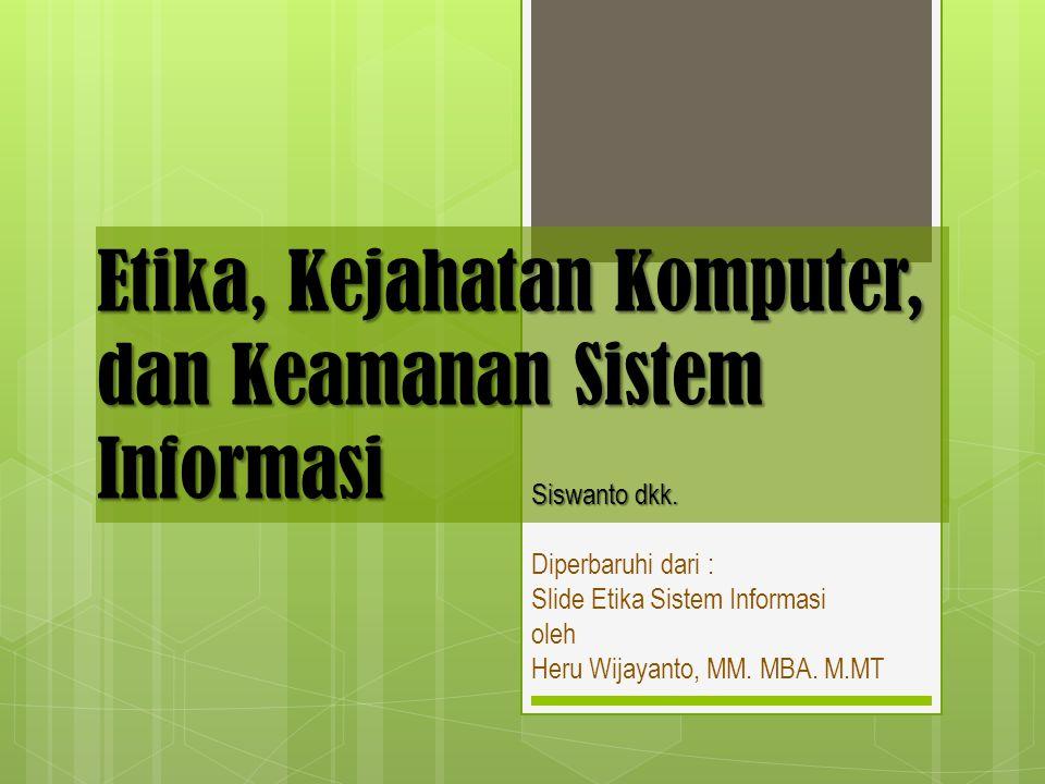 Etika, Kejahatan Komputer, dan Keamanan Sistem Informasi Diperbaruhi dari : Slide Etika Sistem Informasi oleh Heru Wijayanto, MM.