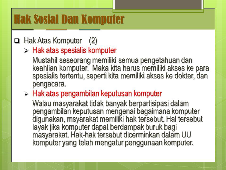 Hak Sosial Dan Komputer  Hak Atas Komputer (2)  Hak atas spesialis komputer Mustahil seseorang memiliki semua pengetahuan dan keahlian komputer.