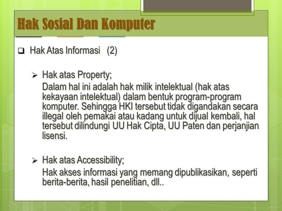 Hak Sosial Dan Komputer  Hak Atas Informasi (2)  Hak atas Property; Dalam hal ini adalah hak milik intelektual (hak atas kekayaan intelektual) dalam bentuk program-program komputer.