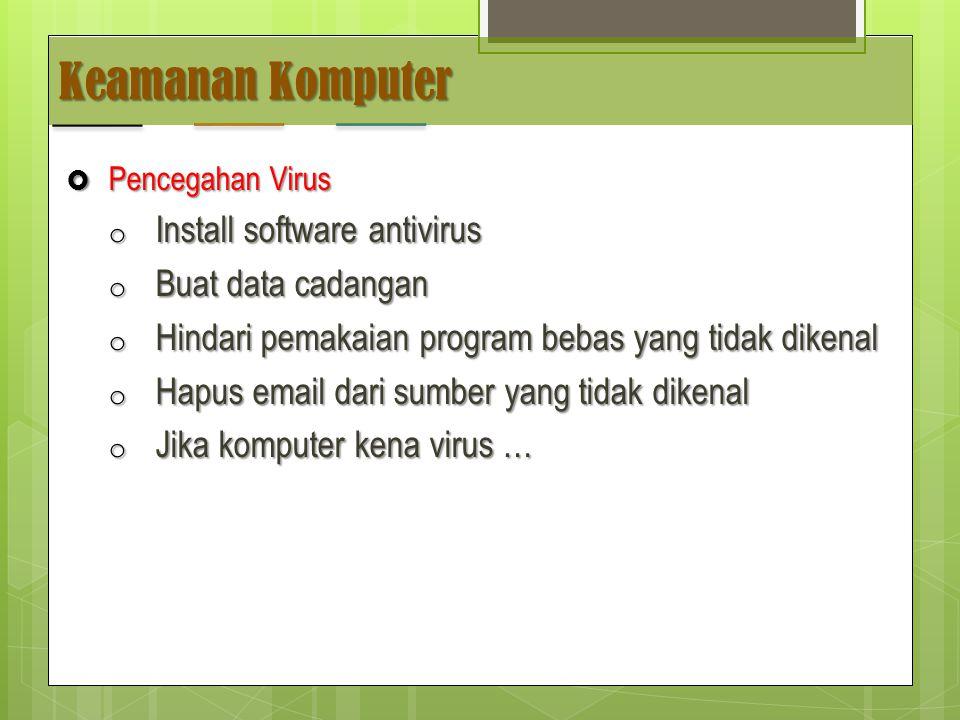 Keamanan Komputer  Pencegahan Virus o Install software antivirus o Buat data cadangan o Hindari pemakaian program bebas yang tidak dikenal o Hapus email dari sumber yang tidak dikenal o Jika komputer kena virus …