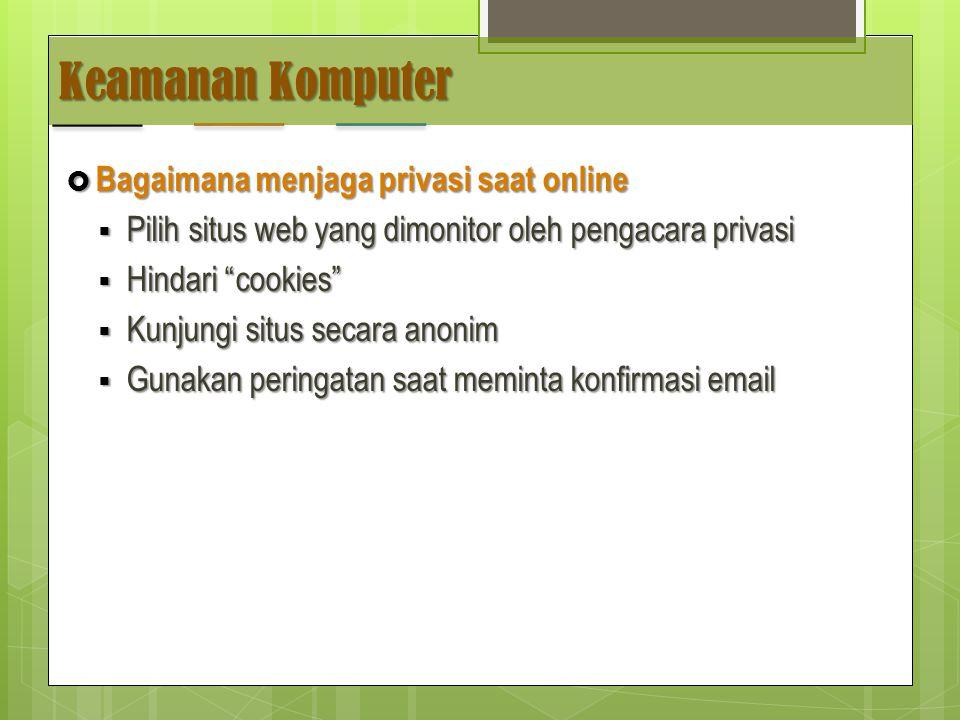 Keamanan Komputer  Bagaimana menjaga privasi saat online  Pilih situs web yang dimonitor oleh pengacara privasi  Hindari cookies  Kunjungi situs secara anonim  Gunakan peringatan saat meminta konfirmasi email