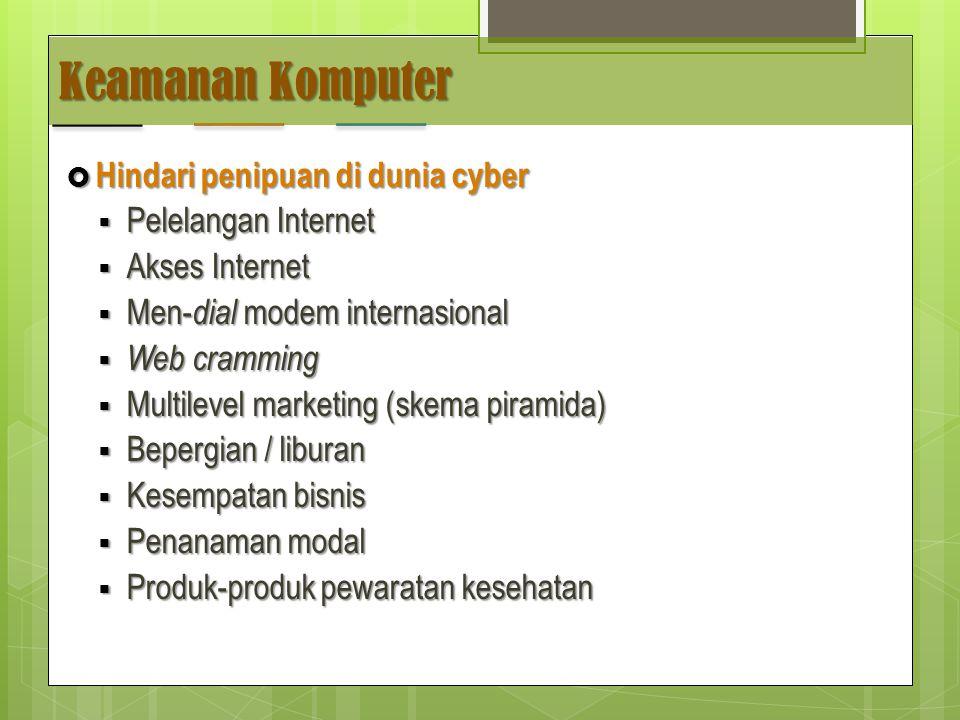 Keamanan Komputer  Hindari penipuan di dunia cyber  Pelelangan Internet  Akses Internet  Men- dial modem internasional  Web cramming  Multilevel marketing (skema piramida)  Bepergian / liburan  Kesempatan bisnis  Penanaman modal  Produk-produk pewaratan kesehatan