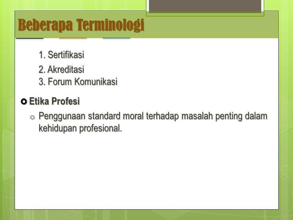Beberapa Terminologi 1.Sertifikasi 2. Akreditasi 3.