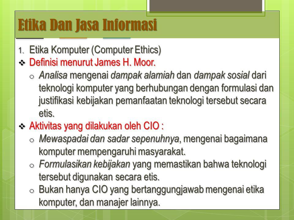 Etika Dan Jasa Informasi 1.Etika Komputer (Computer Ethics)  Definisi menurut James H.