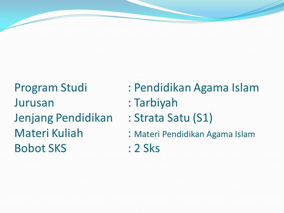 Program Studi: Pendidikan Agama Islam Jurusan : Tarbiyah Jenjang Pendidikan: Strata Satu (S1) Materi Kuliah: Materi Pendidikan Agama Islam Bobot SKS: 2 Sks