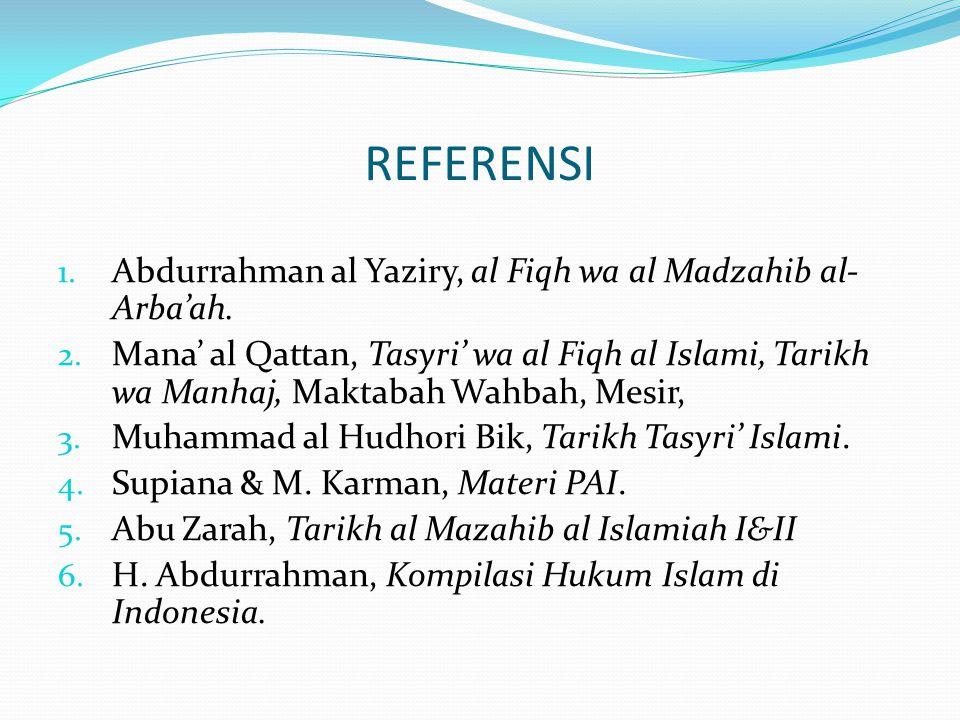 REFERENSI 1. Abdurrahman al Yaziry, al Fiqh wa al Madzahib al- Arba'ah. 2. Mana' al Qattan, Tasyri' wa al Fiqh al Islami, Tarikh wa Manhaj, Maktabah W