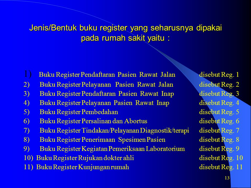 13 Jenis/Bentuk buku register yang seharusnya dipakai pada rumah sakit yaitu : 1) Buku Register Pendaftaran Pasien Rawat Jalan disebut Reg.